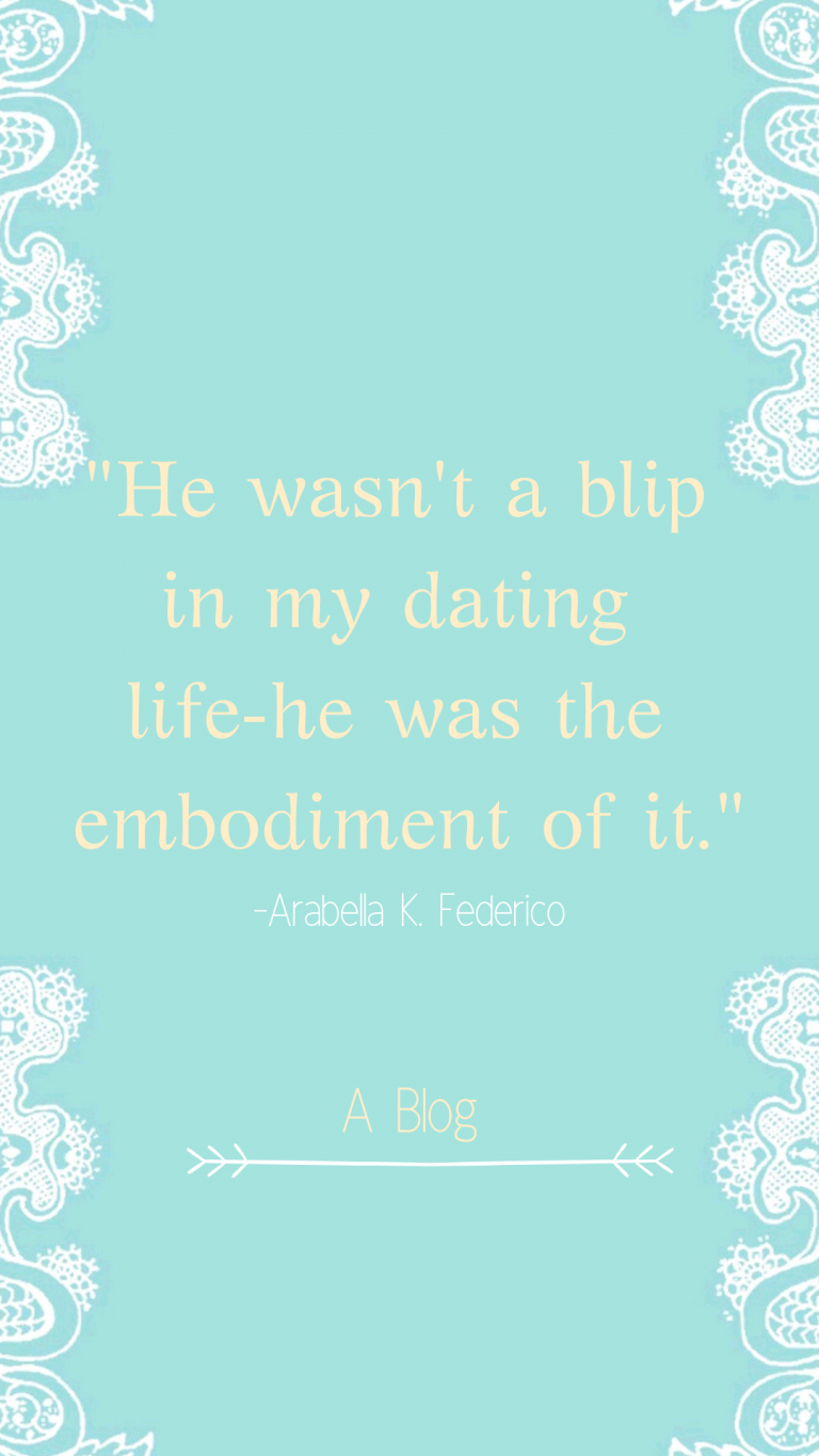 "A quote from a blog post about relationships-""He wasn't a blip in my dating life-he was the embodiment of it."""