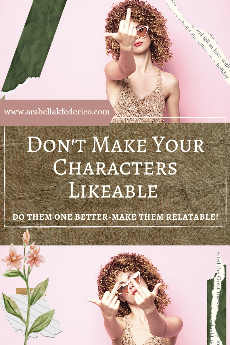 Don't write likable characters by arabella k. federico