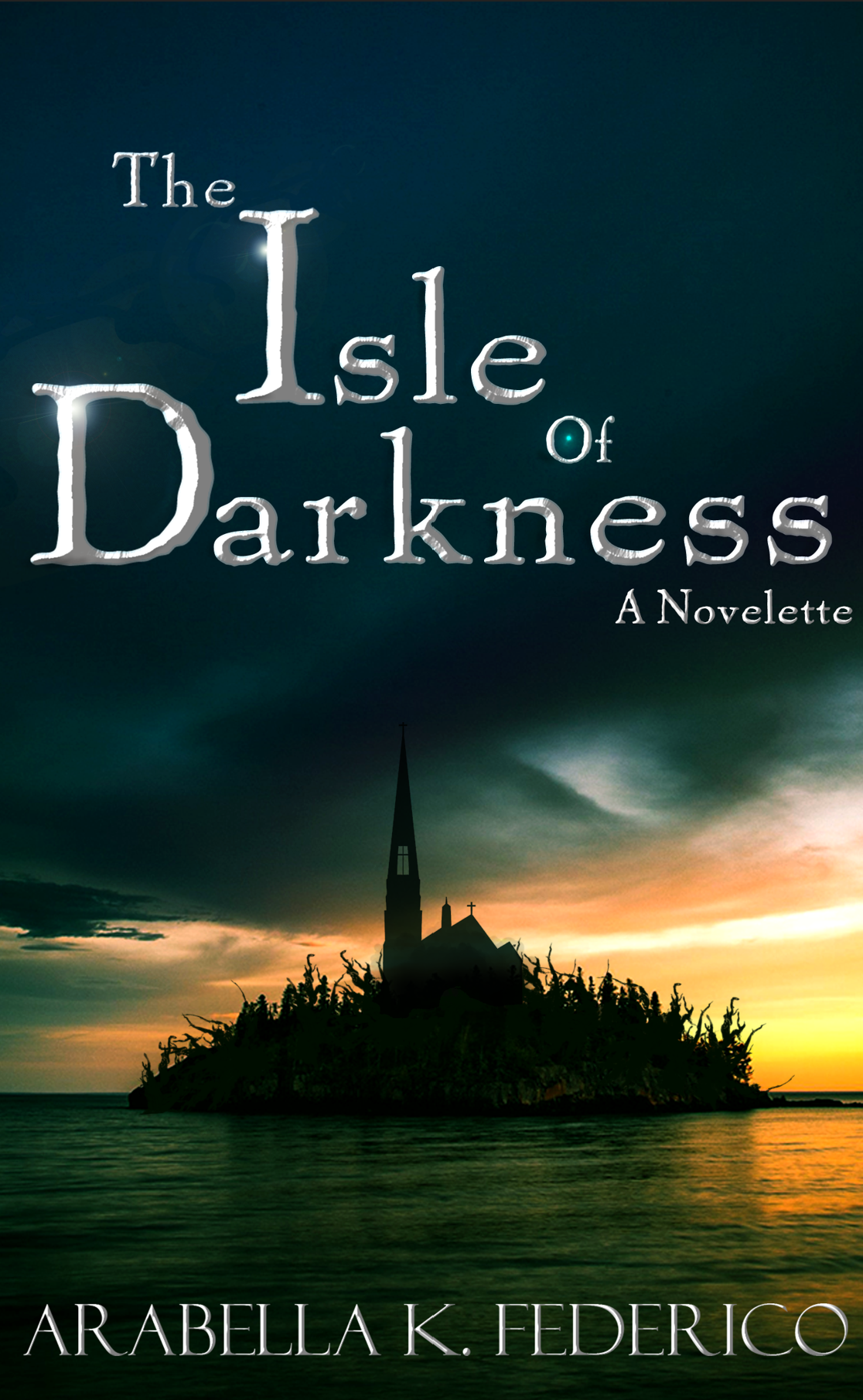 The Isle of Darkness by Arabella K. Federico